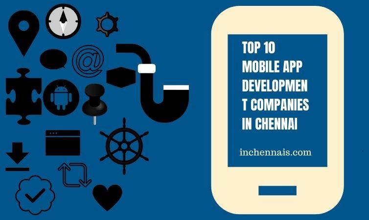 top 10 mobile app development companies in Chennai